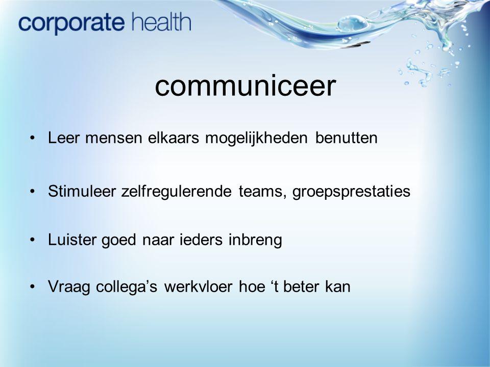 communiceer Leer mensen elkaars mogelijkheden benutten Stimuleer zelfregulerende teams, groepsprestaties Luister goed naar ieders inbreng Vraag colleg