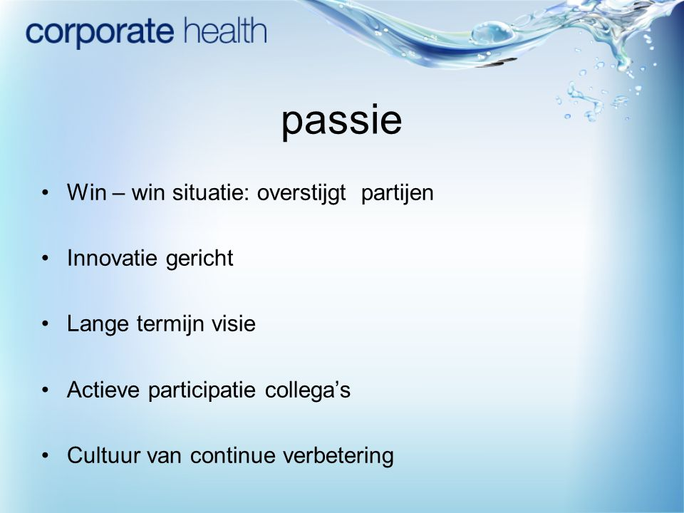 passie Win – win situatie: overstijgt partijen Innovatie gericht Lange termijn visie Actieve participatie collega's Cultuur van continue verbetering