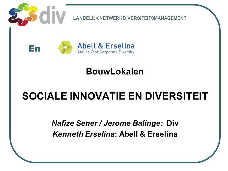 En BouwLokalen SOCIALE INNOVATIE EN DIVERSITEIT Nafize Sener / Jerome Balinge: Div Kenneth Erselina: Abell & Erselina LANDELIJK NETWERK DIVERSITEITSMA