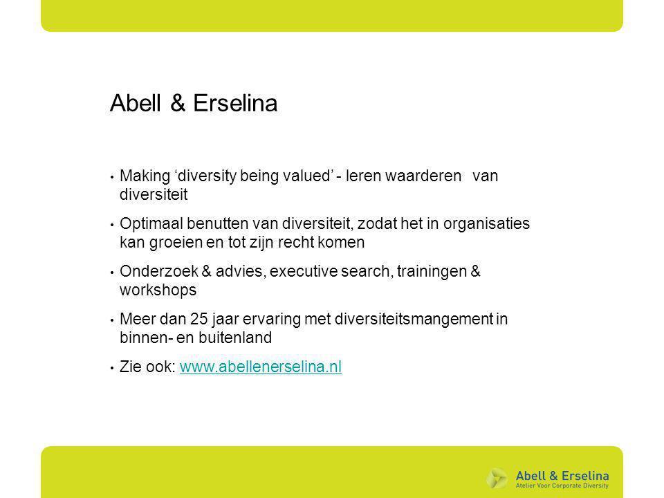 Abell & Erselina Making 'diversity being valued' - leren waarderen van diversiteit Optimaal benutten van diversiteit, zodat het in organisaties kan gr