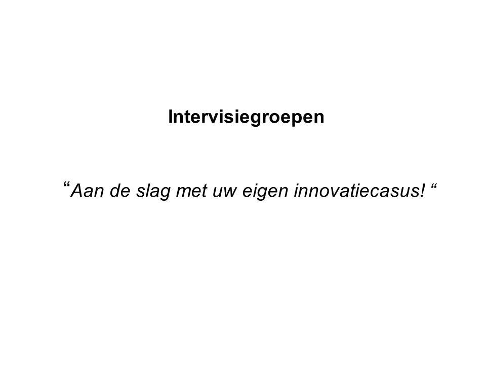Intervisiegroepen Aan de slag met uw eigen innovatiecasus!