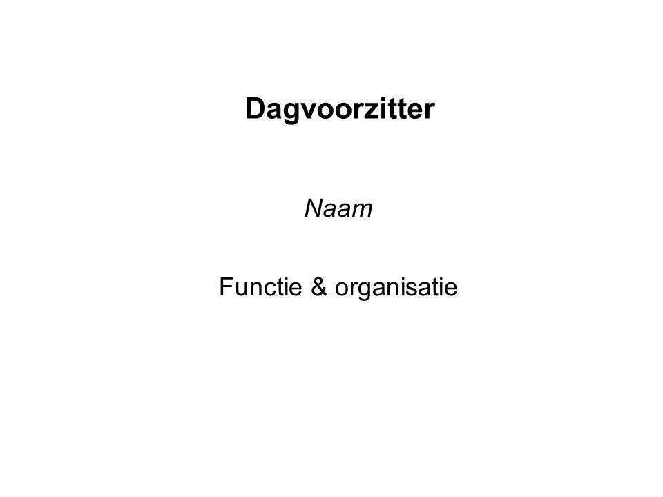 Dagvoorzitter Naam Functie & organisatie