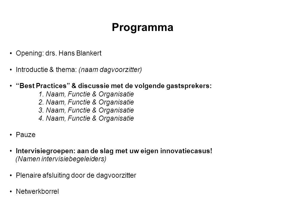 """Programma Opening: drs. Hans Blankert Introductie & thema: (naam dagvoorzitter) """"Best Practices"""" & discussie met de volgende gastsprekers: 1. Naam, Fu"""