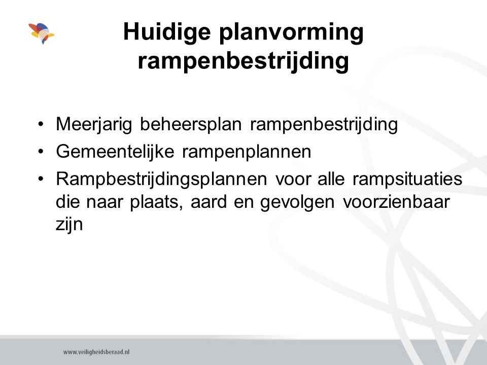 Huidige planvorming rampenbestrijding Meerjarig beheersplan rampenbestrijding Gemeentelijke rampenplannen Rampbestrijdingsplannen voor alle rampsituaties die naar plaats, aard en gevolgen voorzienbaar zijn