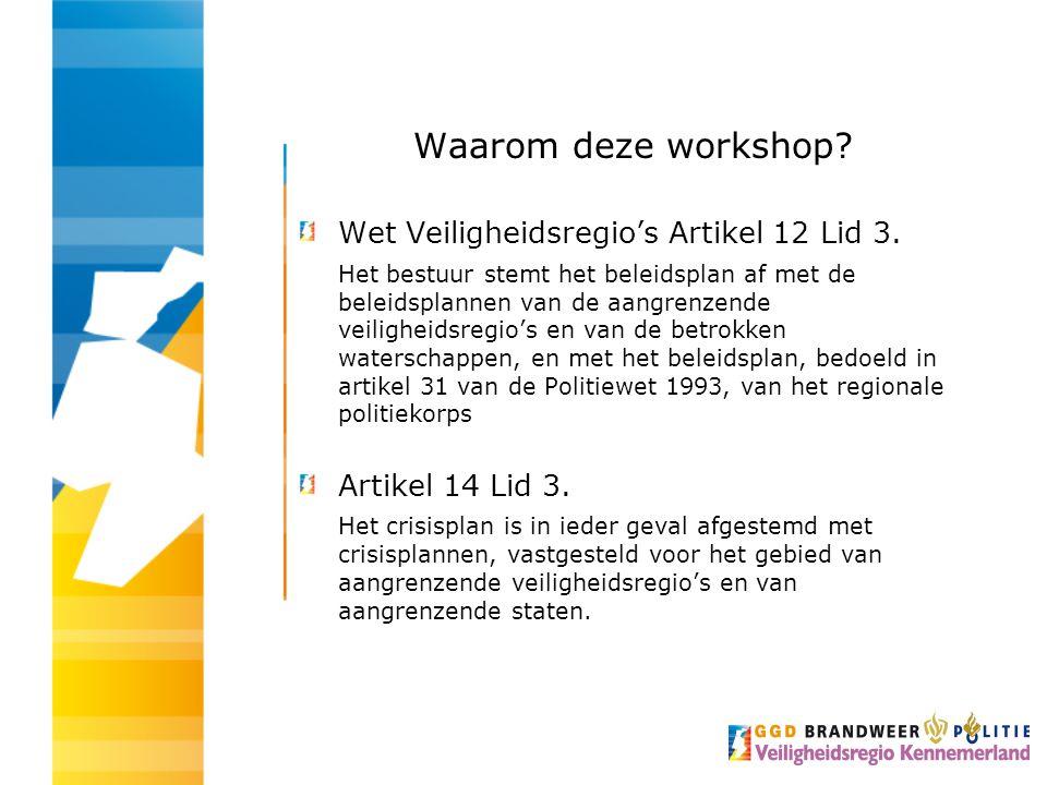 Waarom deze workshop.Wet Veiligheidsregio's Artikel 12 Lid 3.