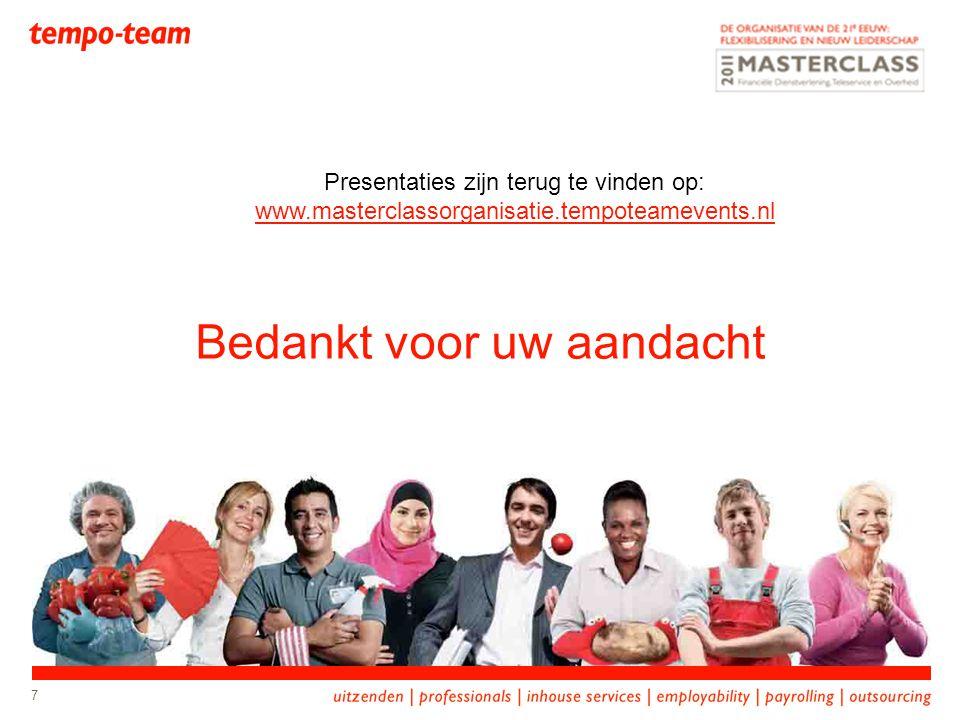 7 Bedankt voor uw aandacht Presentaties zijn terug te vinden op: www.masterclassorganisatie.tempoteamevents.nl