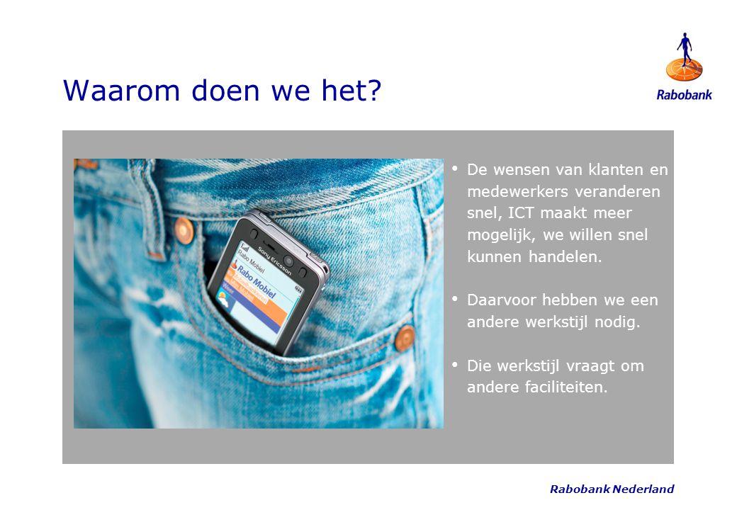 Rabobank Nederland Waarom doen we het? De wensen van klanten en medewerkers veranderen snel, ICT maakt meer mogelijk, we willen snel kunnen handelen.