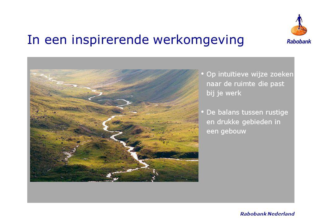 Rabobank Nederland In een inspirerende werkomgeving Op intuïtieve wijze zoeken naar de ruimte die past bij je werk De balans tussen rustige en drukke