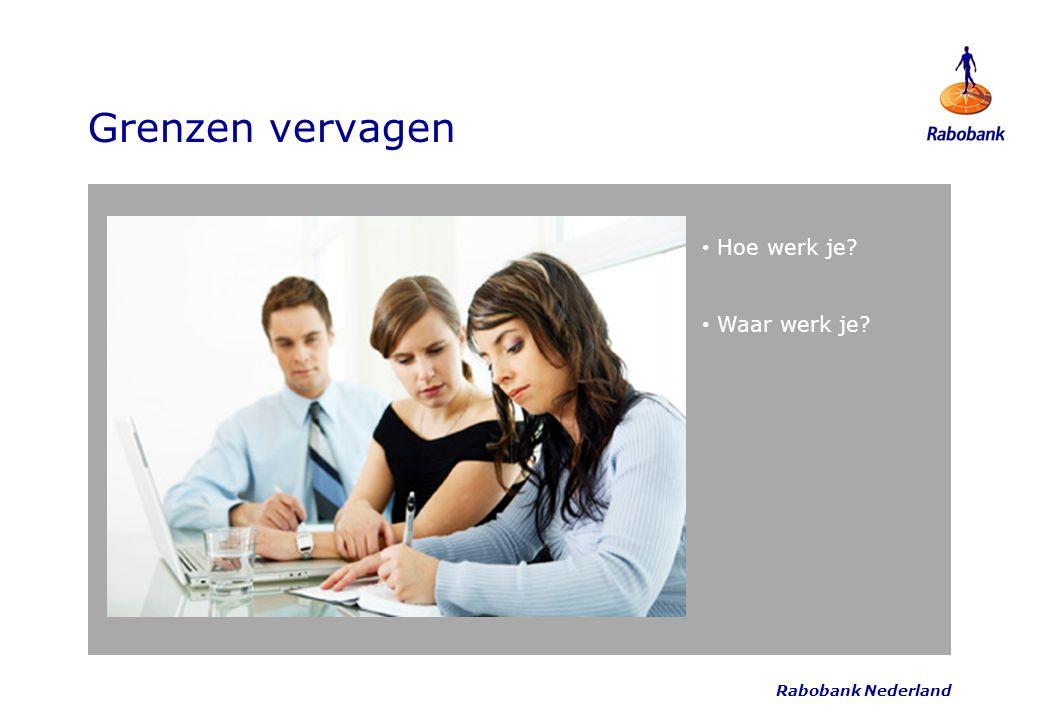 Rabobank Nederland Grenzen vervagen Hoe werk je? Waar werk je?