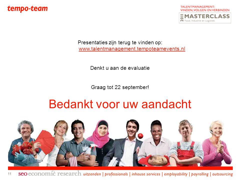 Presentaties zijn terug te vinden op: www.talentmanagement.tempoteamevents.nl Denkt u aan de evaluatie Graag tot 22 september! Bedankt voor uw aandach