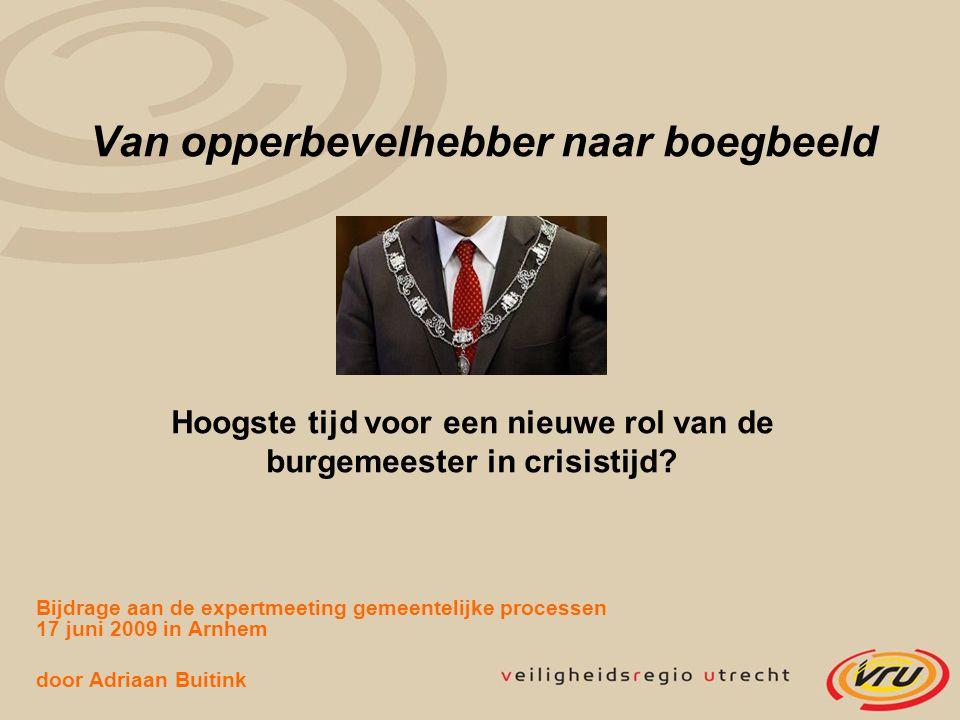 Van opperbevelhebber naar boegbeeld Hoogste tijd voor een nieuwe rol van de burgemeester in crisistijd? Bijdrage aan de expertmeeting gemeentelijke pr
