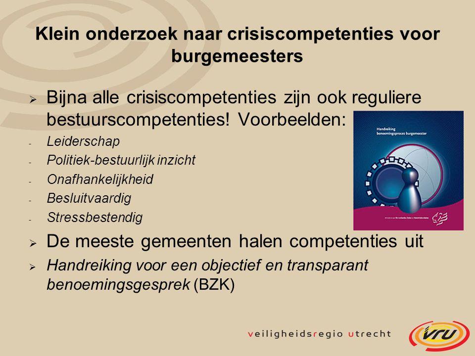 Klein onderzoek naar crisiscompetenties voor burgemeesters  Bijna alle crisiscompetenties zijn ook reguliere bestuurscompetenties! Voorbeelden: - Lei