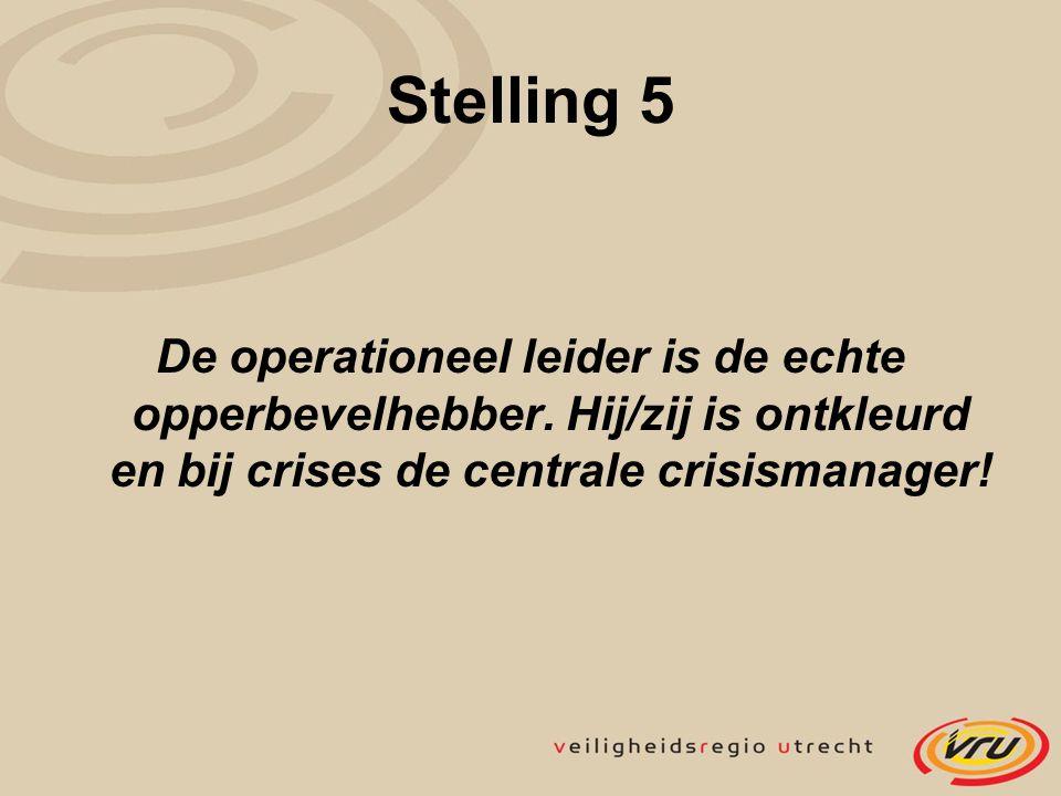 Stelling 5 De operationeel leider is de echte opperbevelhebber. Hij/zij is ontkleurd en bij crises de centrale crisismanager!