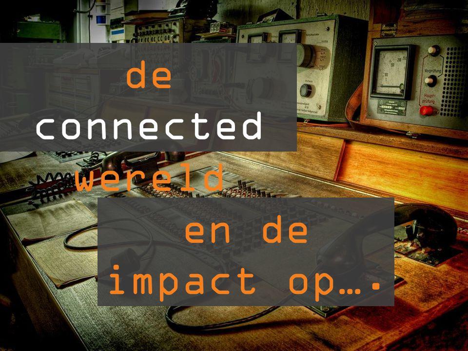 de connected wereld en de impact op….
