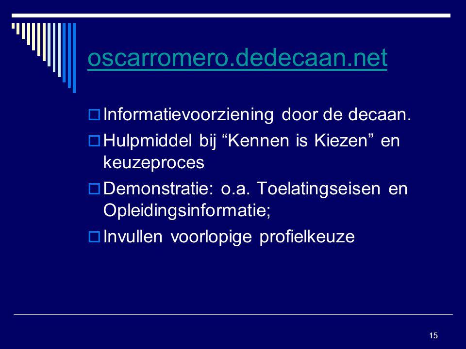"""15 oscarromero.dedecaan.net  Informatievoorziening door de decaan.  Hulpmiddel bij """"Kennen is Kiezen"""" en keuzeproces  Demonstratie: o.a. Toelatings"""