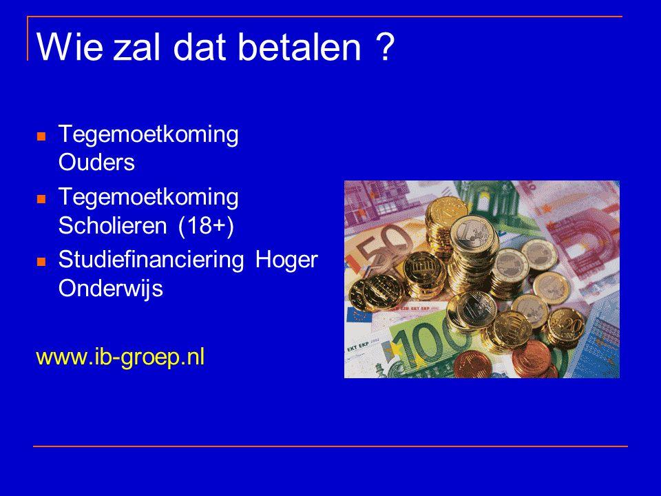 Wie zal dat betalen ? Tegemoetkoming Ouders Tegemoetkoming Scholieren (18+) Studiefinanciering Hoger Onderwijs www.ib-groep.nl