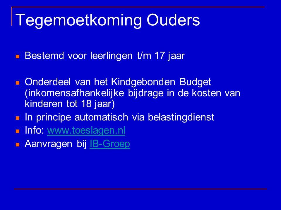 Tegemoetkoming Ouders Bestemd voor leerlingen t/m 17 jaar Onderdeel van het Kindgebonden Budget (inkomensafhankelijke bijdrage in de kosten van kinder