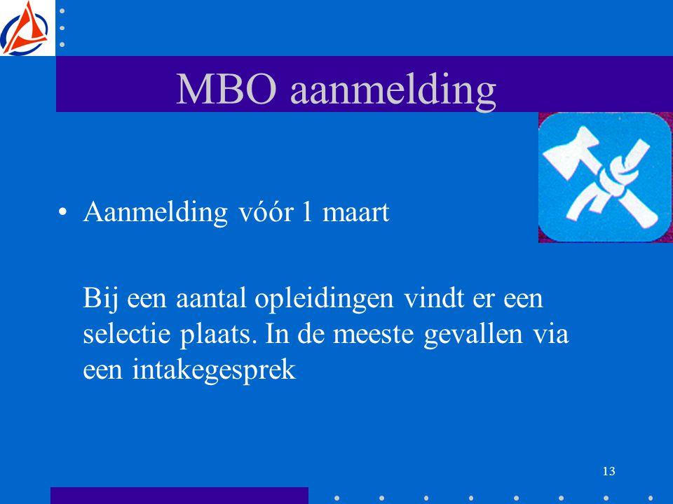 13 MBO aanmelding Aanmelding vóór 1 maart Bij een aantal opleidingen vindt er een selectie plaats.