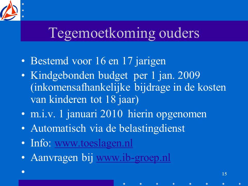15 Tegemoetkoming ouders Bestemd voor 16 en 17 jarigen Kindgebonden budget per 1 jan.