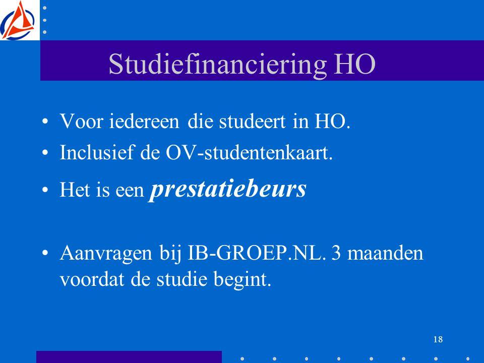 18 Studiefinanciering HO Voor iedereen die studeert in HO.