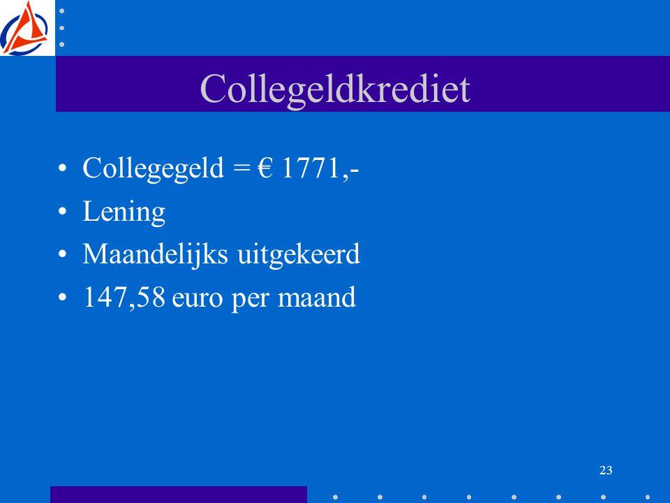 23 Collegeldkrediet Collegegeld = € 1771,- Lening Maandelijks uitgekeerd 147,58 euro per maand