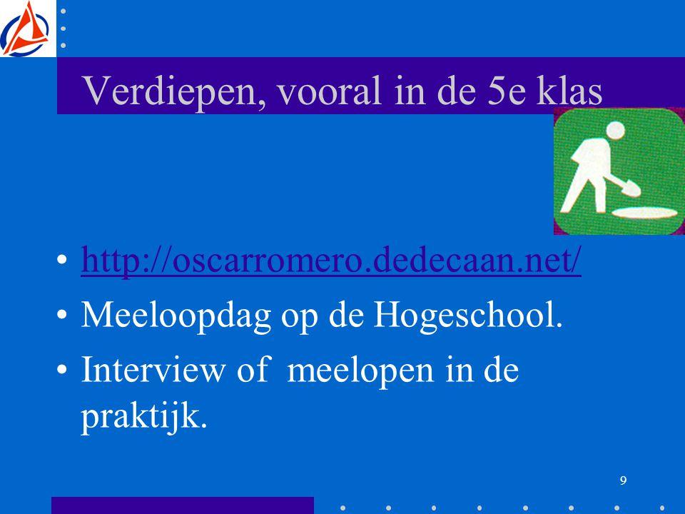 9 Verdiepen, vooral in de 5e klas http://oscarromero.dedecaan.net/ Meeloopdag op de Hogeschool.