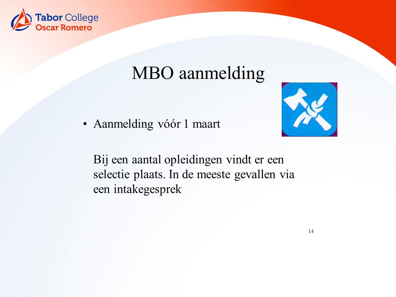 14 MBO aanmelding Aanmelding vóór 1 maart Bij een aantal opleidingen vindt er een selectie plaats.