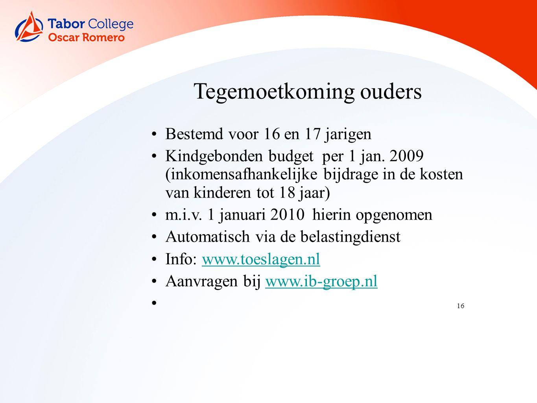 16 Tegemoetkoming ouders Bestemd voor 16 en 17 jarigen Kindgebonden budget per 1 jan.