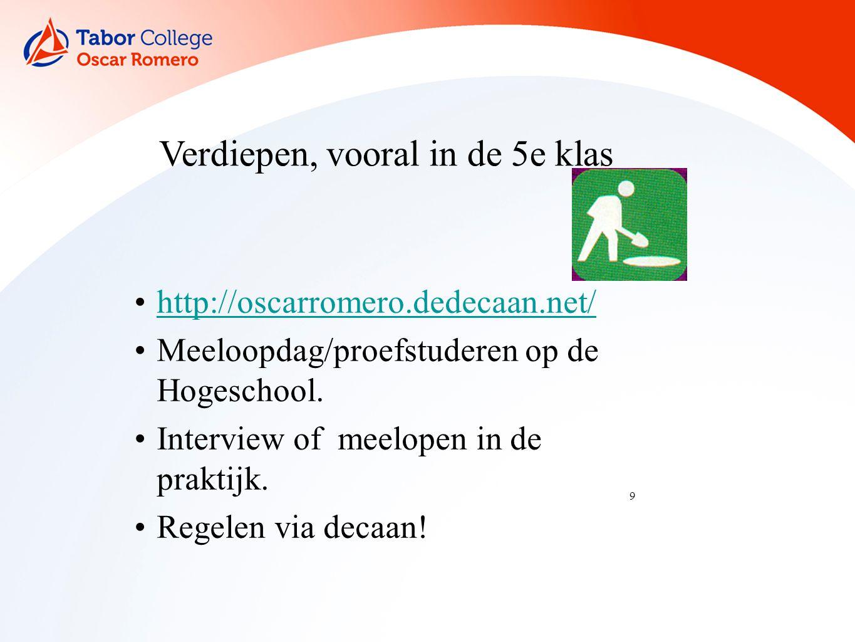 9 Verdiepen, vooral in de 5e klas http://oscarromero.dedecaan.net/ Meeloopdag/proefstuderen op de Hogeschool.