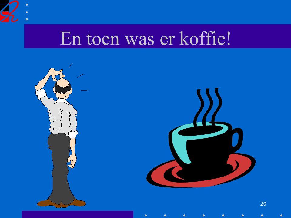 20 En toen was er koffie!