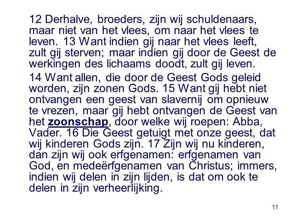11 12 Derhalve, broeders, zijn wij schuldenaars, maar niet van het vlees, om naar het vlees te leven.