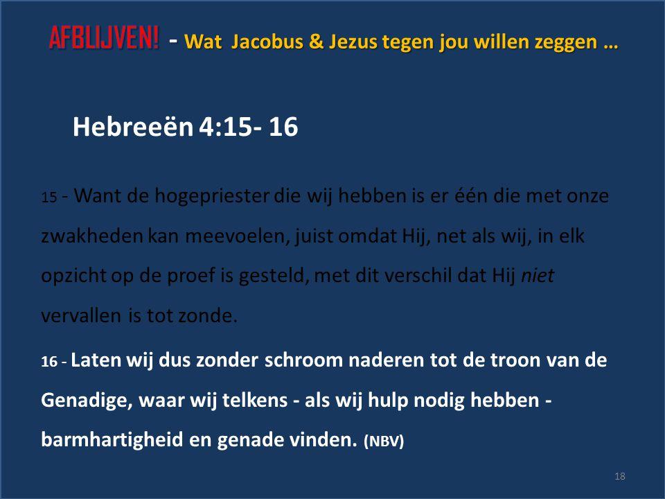 15 - Want de hogepriester die wij hebben is er één die met onze zwakheden kan meevoelen, juist omdat Hij, net als wij, in elk opzicht op de proef is gesteld, met dit verschil dat Hij niet vervallen is tot zonde.
