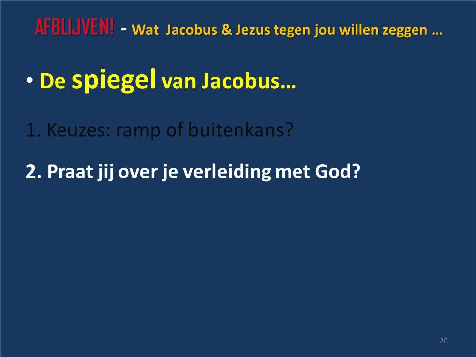 """1. Keuzes: ramp of buitenkans? De spiegel van Jacobus… """"Acht het enkel vreugde, mijn broeders, wanneer u in allerlei verzoekingen terechtkomt, want u"""