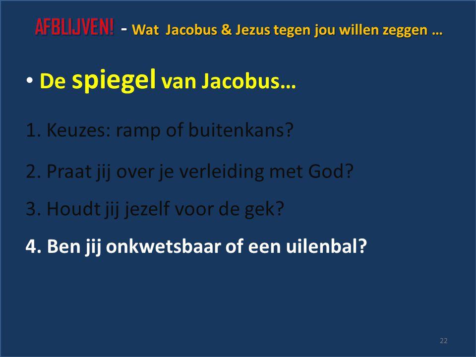 1. Keuzes: ramp of buitenkans. De spiegel van Jacobus… 2.