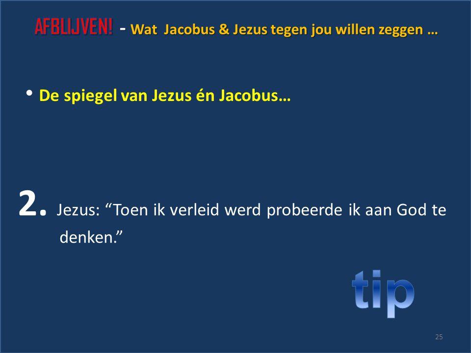 """De spiegel van Jezus én Jacobus… 1. Jezus: """"Ik weet hoe het voelt. Ik ken verleiding uit ervaring. Over verleiding kun jij het met mij hebben."""" 24"""