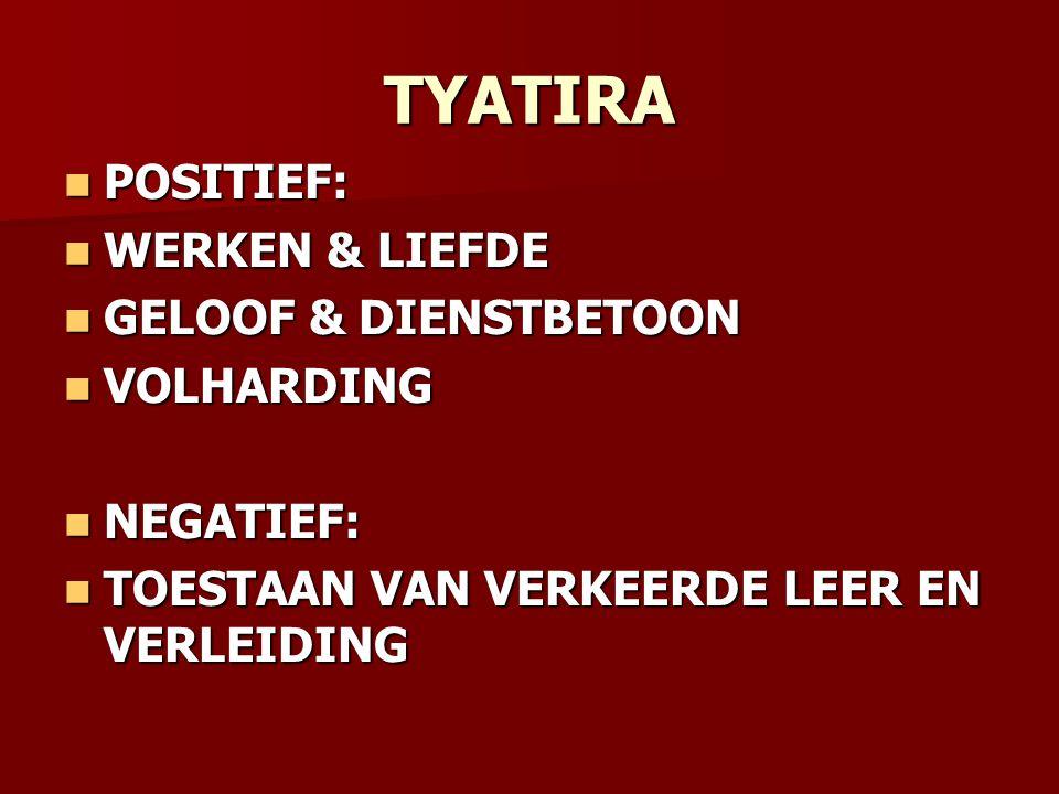 TYATIRA POSITIEF: POSITIEF: WERKEN & LIEFDE WERKEN & LIEFDE GELOOF & DIENSTBETOON GELOOF & DIENSTBETOON VOLHARDING VOLHARDING NEGATIEF: NEGATIEF: TOESTAAN VAN VERKEERDE LEER EN VERLEIDING TOESTAAN VAN VERKEERDE LEER EN VERLEIDING