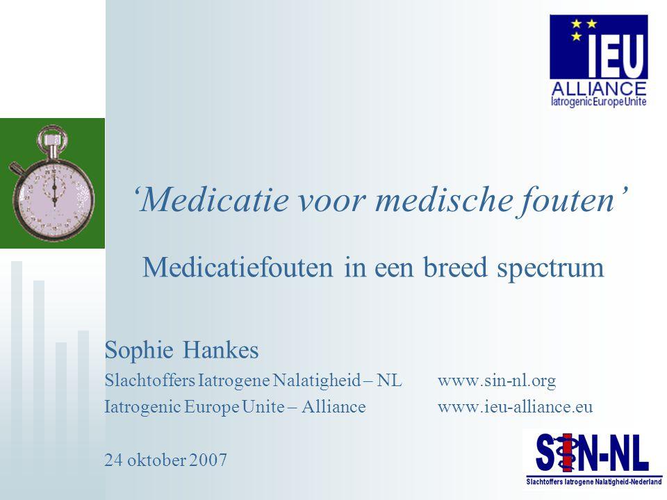 'Medicatie voor medische fouten' Medicatiefouten in een breed spectrum Sophie Hankes Slachtoffers Iatrogene Nalatigheid – NL www.sin-nl.org Iatrogenic