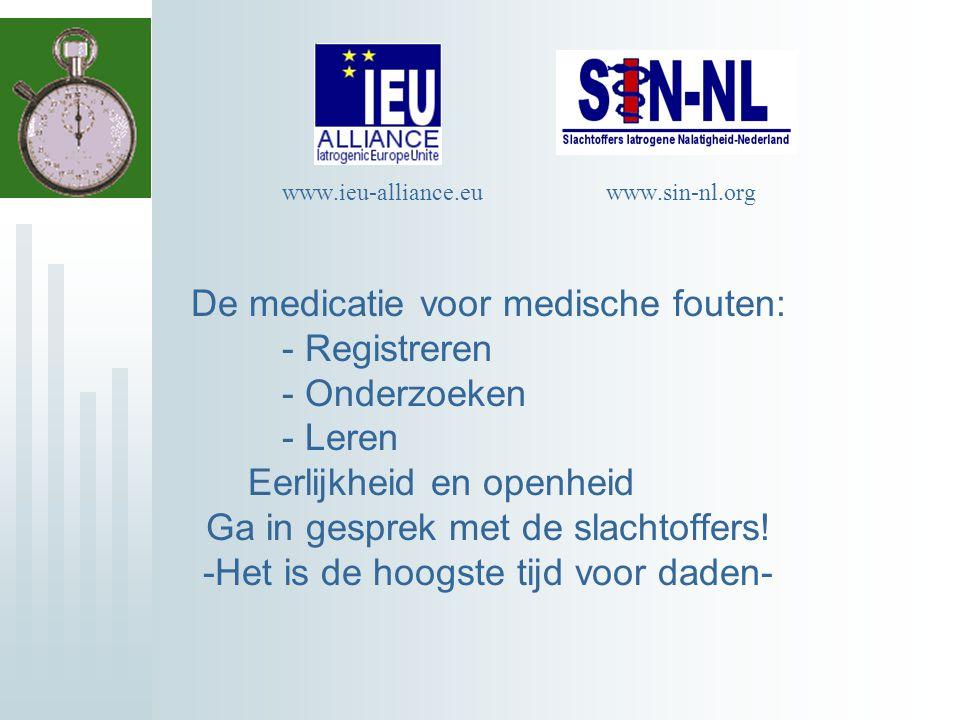 www.ieu-alliance.eu www.sin-nl.org De medicatie voor medische fouten: - Registreren - Onderzoeken - Leren Eerlijkheid en openheid Ga in gesprek met de