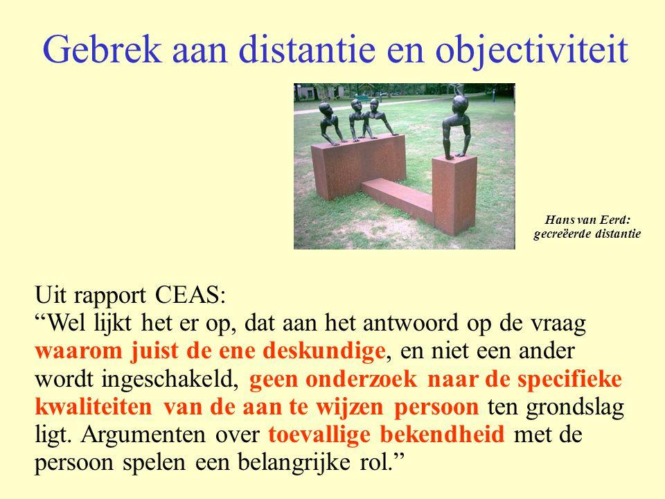 """Gebrek aan distantie en objectiviteit Uit rapport CEAS: """"Wel lijkt het er op, dat aan het antwoord op de vraag waarom juist de ene deskundige, en niet"""