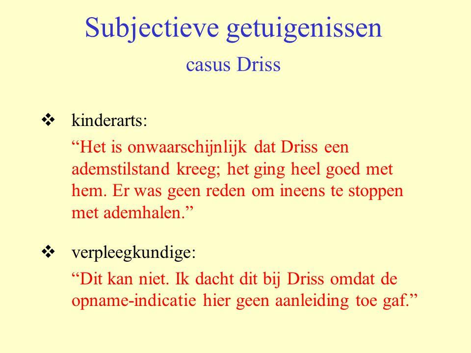 """Subjectieve getuigenissen casus Driss  kinderarts: """"Het is onwaarschijnlijk dat Driss een ademstilstand kreeg; het ging heel goed met hem. Er was gee"""