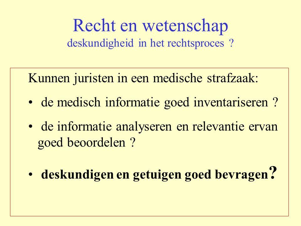 Recht en wetenschap deskundigheid in het rechtsproces ? Kunnen juristen in een medische strafzaak: de medisch informatie goed inventariseren ? de info