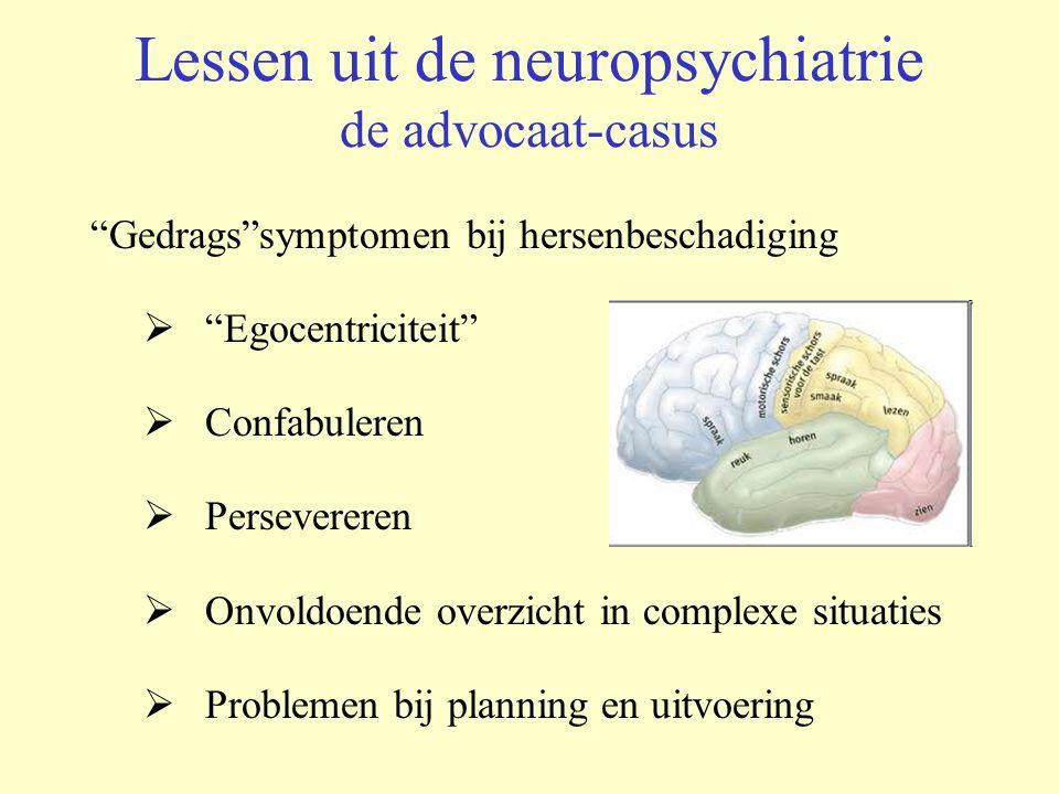 """Lessen uit de neuropsychiatrie de advocaat-casus """"Gedrags""""symptomen bij hersenbeschadiging  """"Egocentriciteit""""  Confabuleren  Persevereren  Onvoldo"""