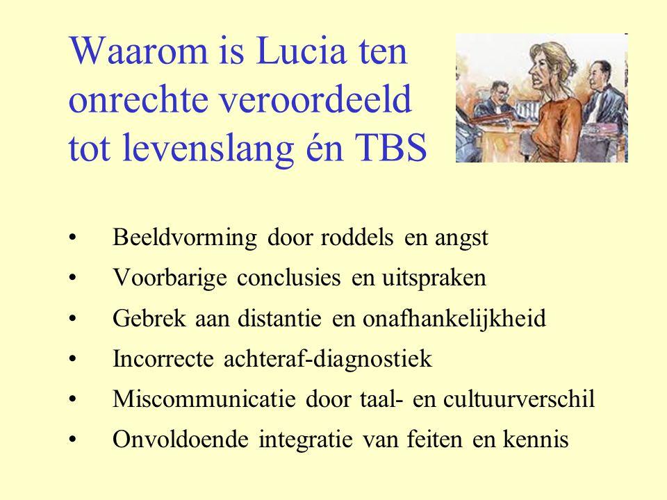 Waarom is Lucia ten onrechte veroordeeld tot levenslang én TBS Beeldvorming door roddels en angst Voorbarige conclusies en uitspraken Gebrek aan dista