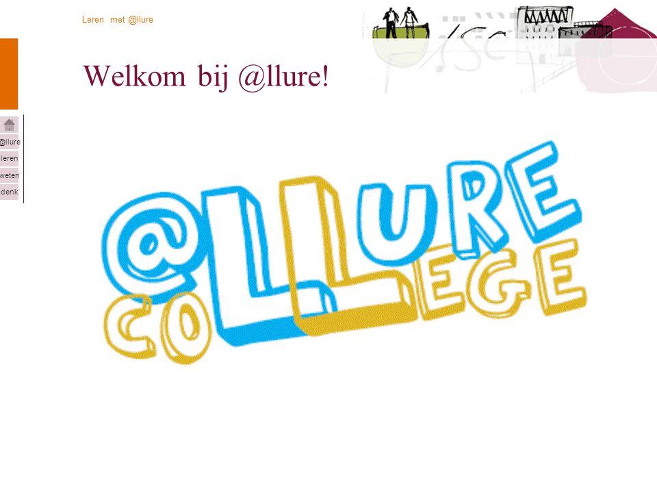 © Twynstra Gudde | Consortium voor Innovatie 22-3-2007 Leren met @llure leren weten denk @llure 13 Welkom bij @llure!