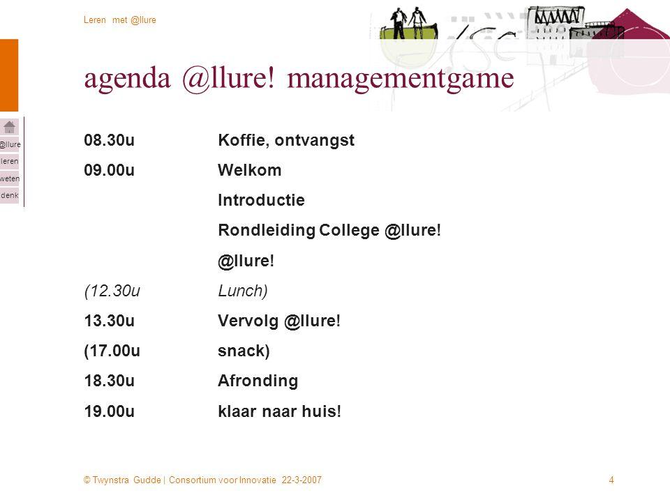 © Twynstra Gudde | Consortium voor Innovatie 22-3-2007 Leren met @llure leren weten denk @llure 4 agenda @llure! managementgame 08.30uKoffie, ontvangs