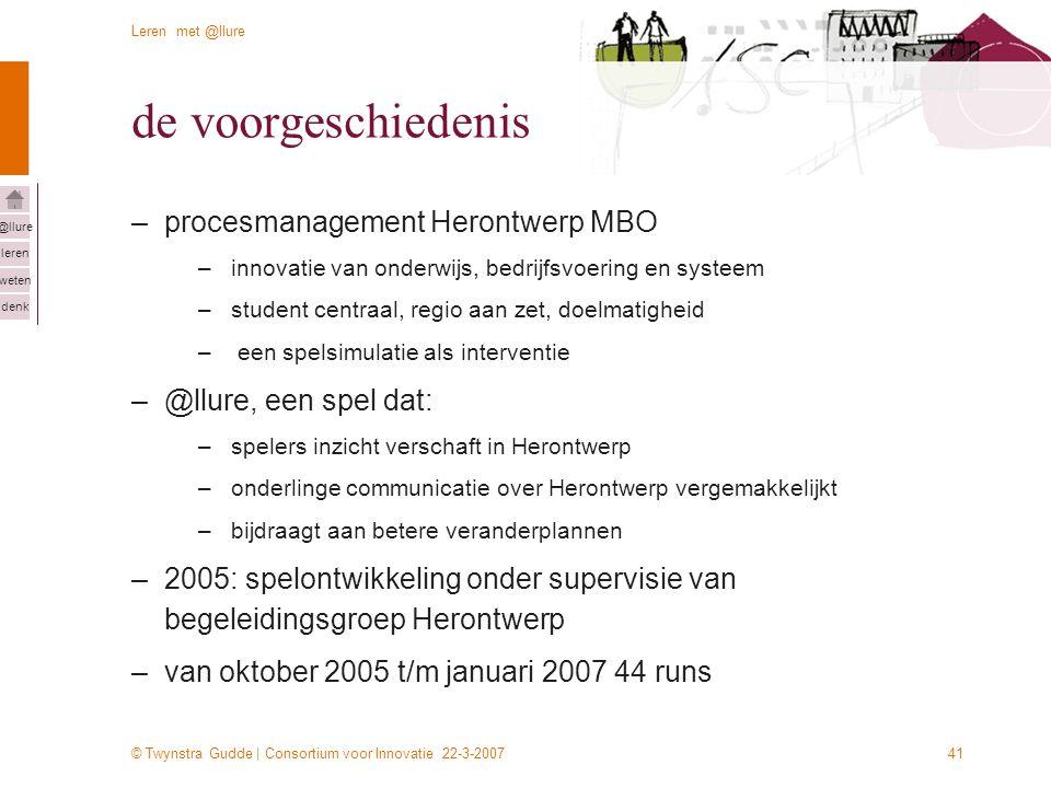 © Twynstra Gudde | Consortium voor Innovatie 22-3-2007 Leren met @llure leren weten denk @llure 41 de voorgeschiedenis –procesmanagement Herontwerp MB