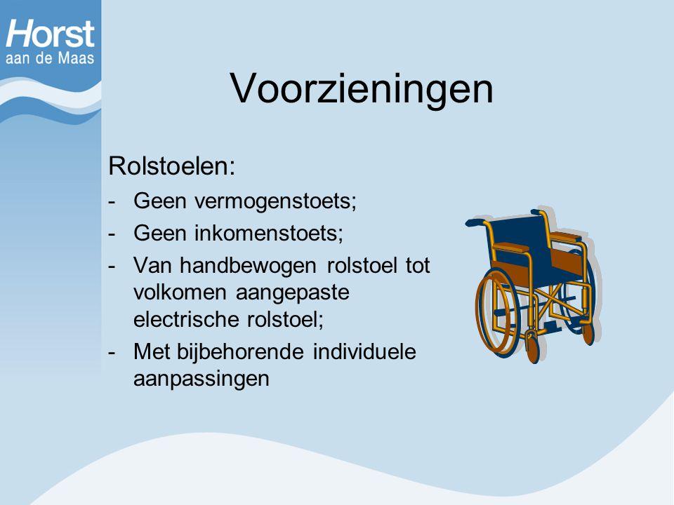 Voorzieningen Rolstoelen: -Geen vermogenstoets; -Geen inkomenstoets; -Van handbewogen rolstoel tot volkomen aangepaste electrische rolstoel; -Met bijb