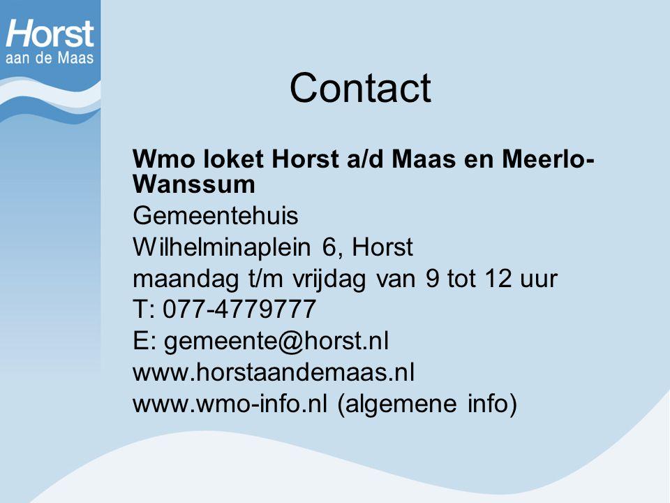 Contact Wmo loket Horst a/d Maas en Meerlo- Wanssum Gemeentehuis Wilhelminaplein 6, Horst maandag t/m vrijdag van 9 tot 12 uur T: 077-4779777 E: gemee