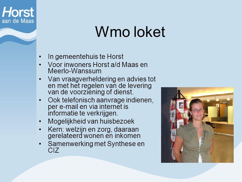 Wmo loket In gemeentehuis te Horst Voor inwoners Horst a/d Maas en Meerlo-Wanssum Van vraagverheldering en advies tot en met het regelen van de leveri