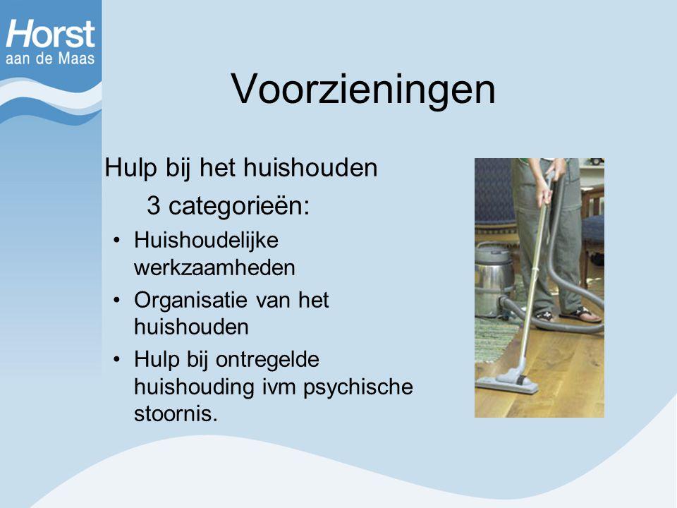 Voorzieningen Hulp bij het huishouden 3 categorieën: Huishoudelijke werkzaamheden Organisatie van het huishouden Hulp bij ontregelde huishouding ivm p